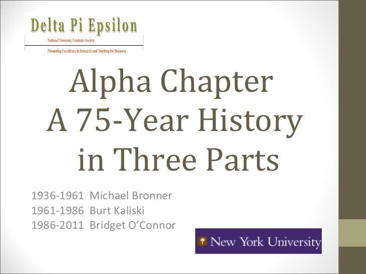 Alpha Chapter  A 75-Year History  in Three Parts 1936-1961  Michael Bronner 1961-1986  Burt Kaliski 1986-2011  Bridget O'C...