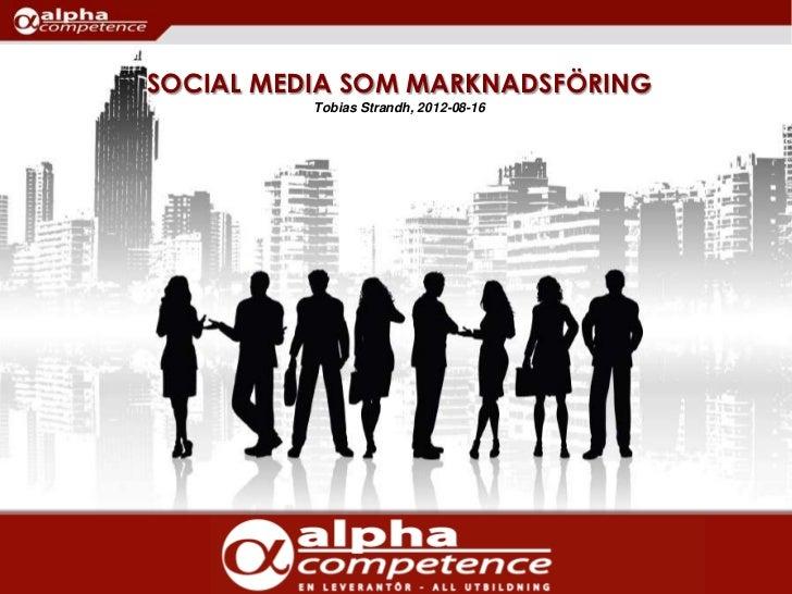 SOCIAL MEDIA SOM MARKNADSFÖRING          Tobias Strandh, 2012-08-16