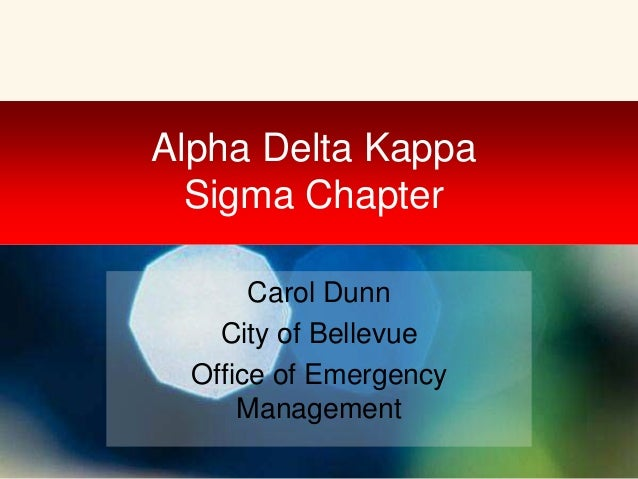 Alpha Delta Kappa Sigma Chapter Carol Dunn City of Bellevue Office of Emergency Management