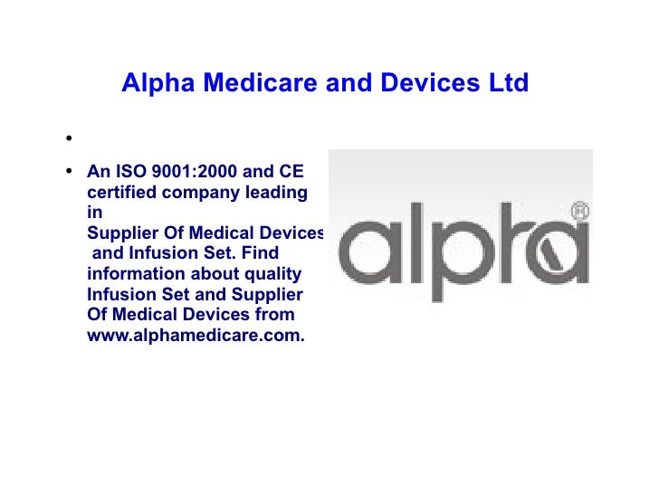 Alpha Medicare and Devices Ltd  <ul><li>An ISO 9001:2000 and CE certified company leading in  Supplier Of Medical Devices ...