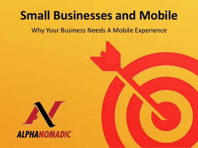 Small Businesses and Mobile Why Your Business Needs A Mobile Experience