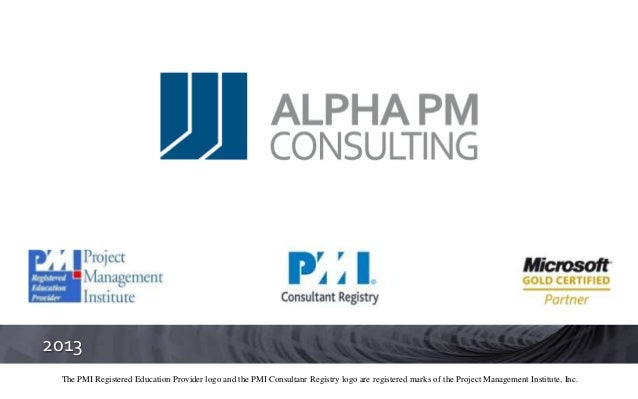 2013 The PMI Registered Education Provider logo and the PMI Consultanr Registry logo are registered marks of the Project M...