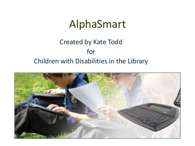 AlphaSmart Created by Kate Todd for Children with Disabilities in the Library