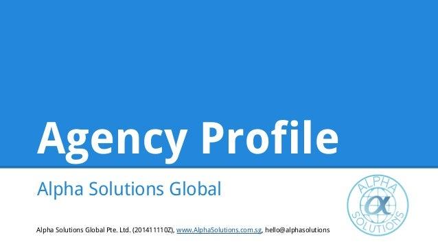 Agency Profile Alpha Solutions Global Alpha Solutions Global Pte. Ltd. (201411110Z), www.AlphaSolutions.com.sg, hello@alph...