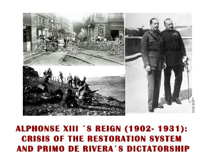 ALPHONSE XIII ´S REIGN (1902- 1931): CRISIS OF THE RESTORATION SYSTEMAND PRIMO DE RIVERA´S DICTATORSHIP