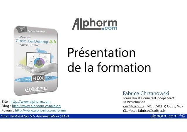 Présentation  de la formation  Fabrice Chrzanowski  Formateur et Consultant indépendant  En Virtualisation  Certifications...