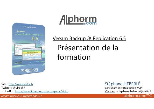 Veeam Backup & Replication 6.5  Présentation de la  formation  Site : http://www.virtic.fr  Twitter : @virticFR  LinkedIn ...