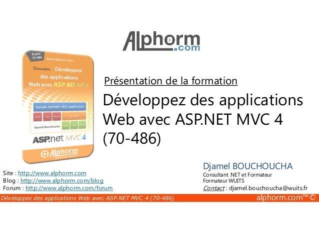 Présentation de la formation  Développez des applications  Web avec ASP.NET MVC 4  Djamel BOUCHOUCHA  Consultant .NET et F...