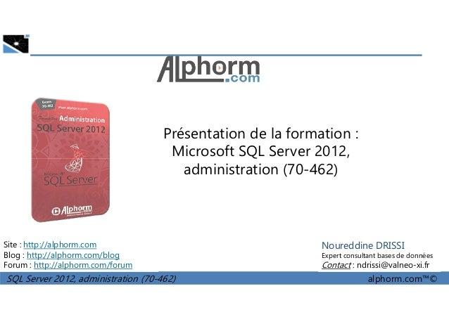 Présentation de la formation :  Microsoft SQL Server 2012,  administration (70-462)  Site : http://alphorm.com  Blog : htt...