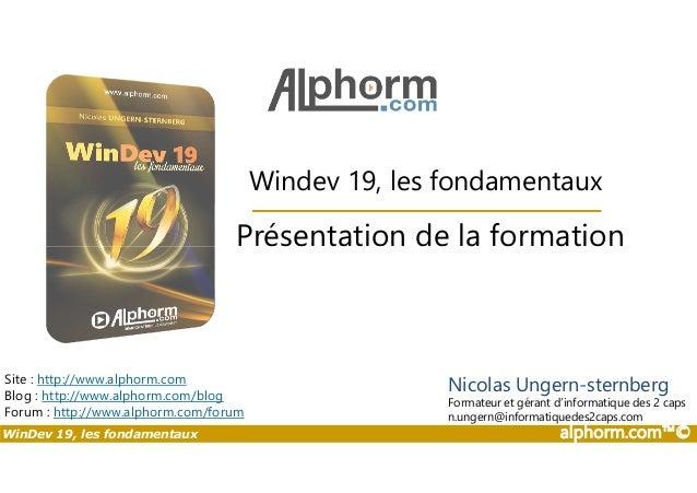 Windev 19, les fondamentaux  Présentation de la formation  Site : http://www.alphorm.com  Blog : http://www.alphorm.com/bl...