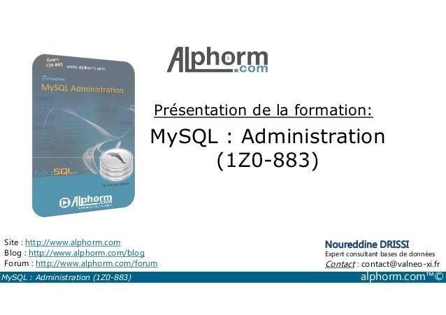 Présentation de la formation:  MySQL : Administration  (1Z0-883)  Site : http://www.alphorm.com  Blog : http://www.alphorm...