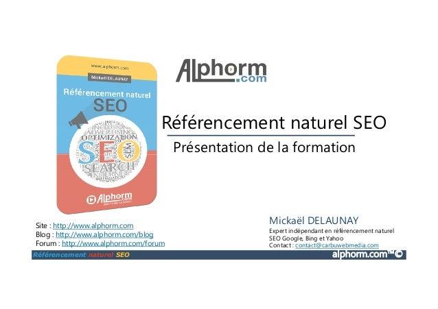 SEO Présentation de la formation Référencement naturel SEO Référencement naturel SEO alphorm.com™© Site : http://www.alpho...