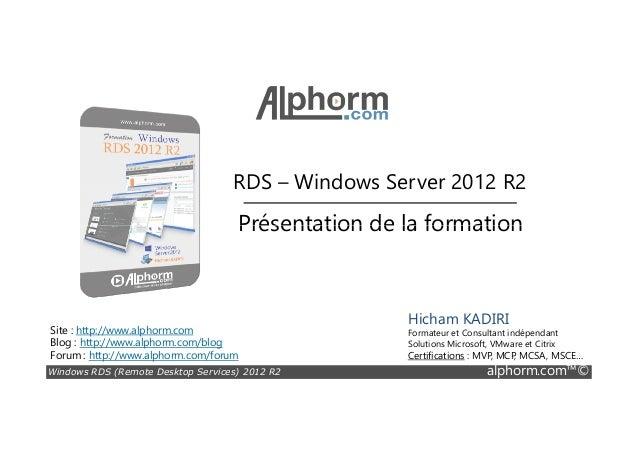 RDS – Windows Server 2012 R2 Présentation de la formation Windows RDS (Remote Desktop Services) 2012 R2 alphorm.com™© Site...
