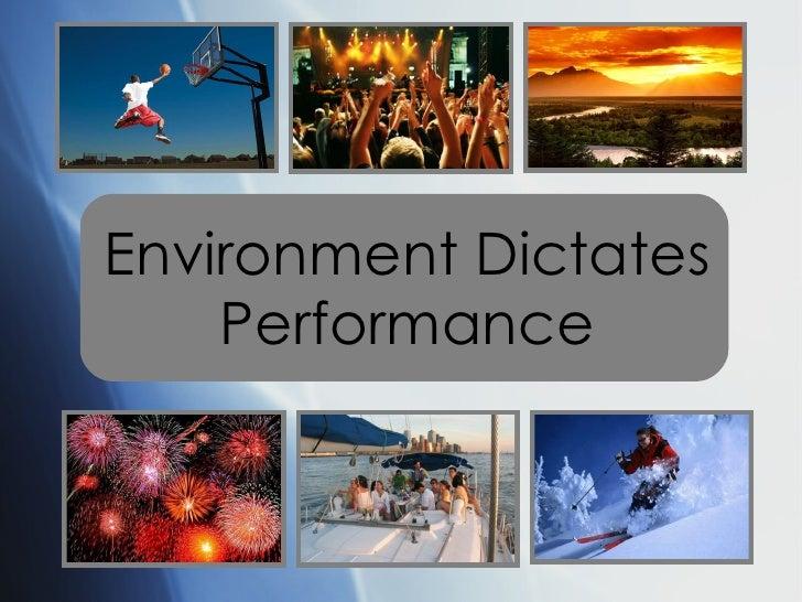 Environment Dictates Performance