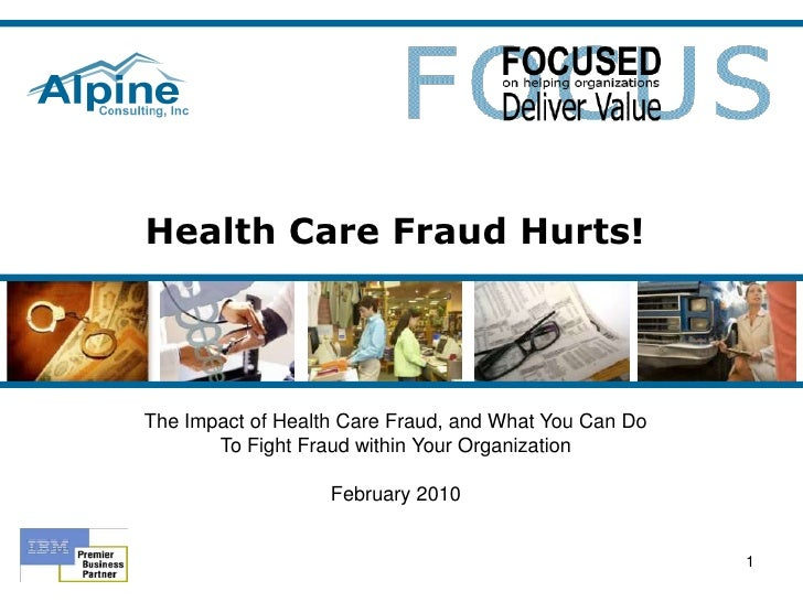Health Care Fraud Hurts!<br />The Impact of Health Care Fraud, and What You Can Do<br />To Fight Fraud within Your Organiz...