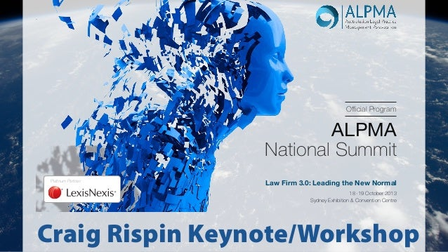 Official Program  ALPMA National Summit Platinum Partner:  Law Firm 3.0: Leading the New Normal 18 -19 October 2013 Sydney...