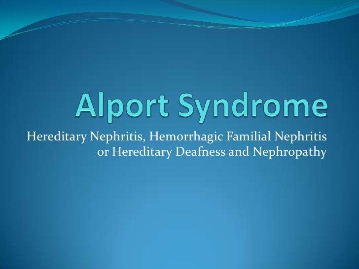 Hereditary Nephritis, Hemorrhagic Familial Nephritis            or Hereditary Deafness and Nephropathy