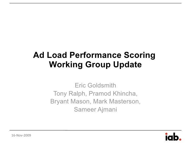 Ad Load Performance Scoring  Working Group Update Eric Goldsmith Tony Ralph, Pramod Khincha, Bryant Mason, Mark Masterson,...