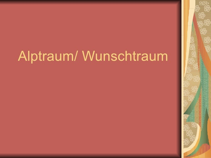 Alptraum/ Wunschtraum
