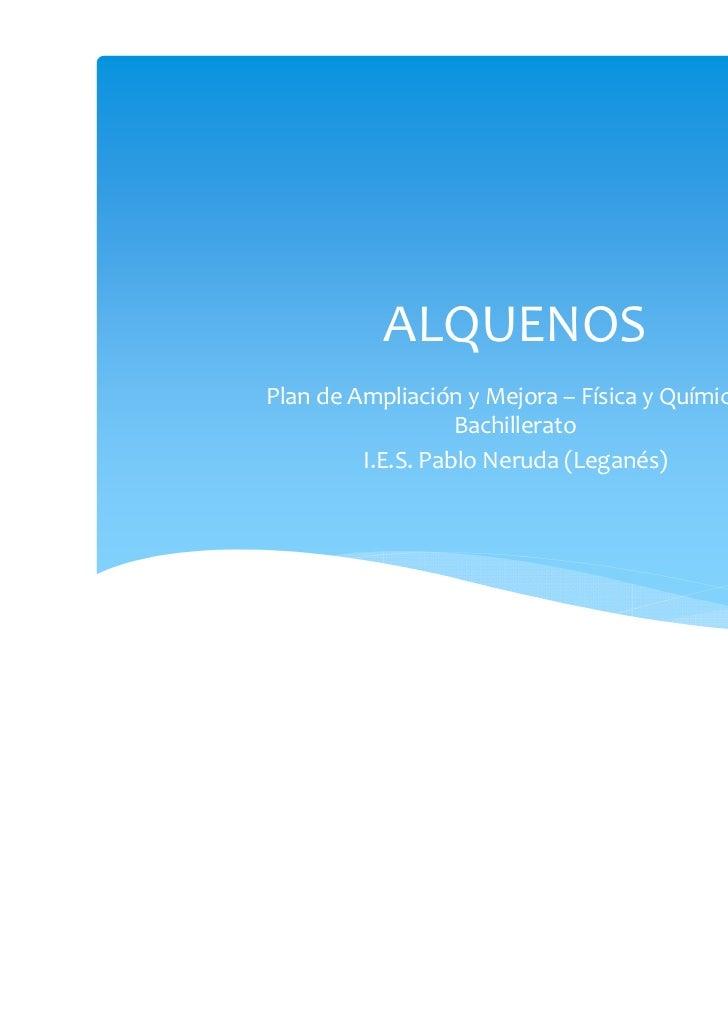 ALQUENOSPlan de Ampliación y Mejora – Física y Química 1º                   Bachillerato         I.E.S. Pablo Neruda (Lega...
