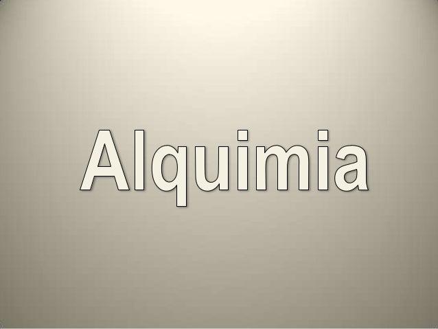 Alquimia es la práctica de transmutación de metalesbásicos en metales preciosos (oro o plata) con laayuda de una sustancia...