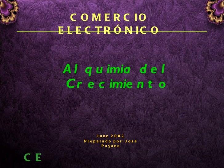 COMERCIO ELECTRÓNICO Alquimia del Crecimiento June 2002 Preparado por: José Payano