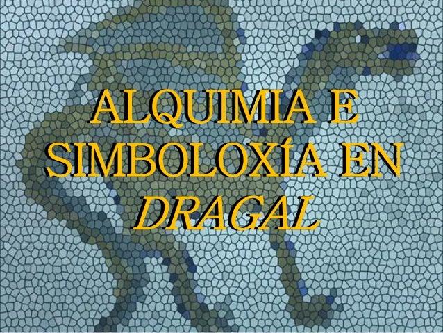 ALQUIMIA E SIMBOLOXÍA EN DRAGAL ALQUIMIA E SIMBOLOXÍA EN DRAGAL