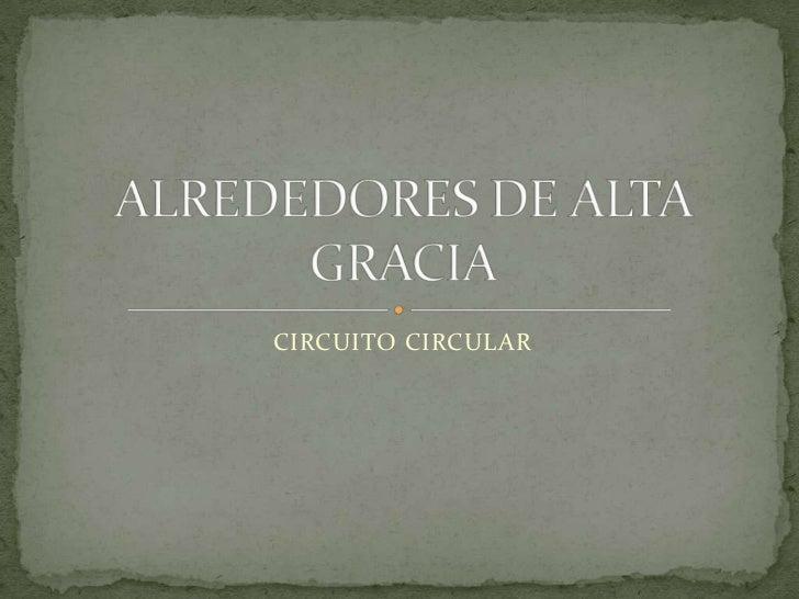 CIRCUITO CIRCULAR<br />ALREDEDORES DE ALTA GRACIA<br />