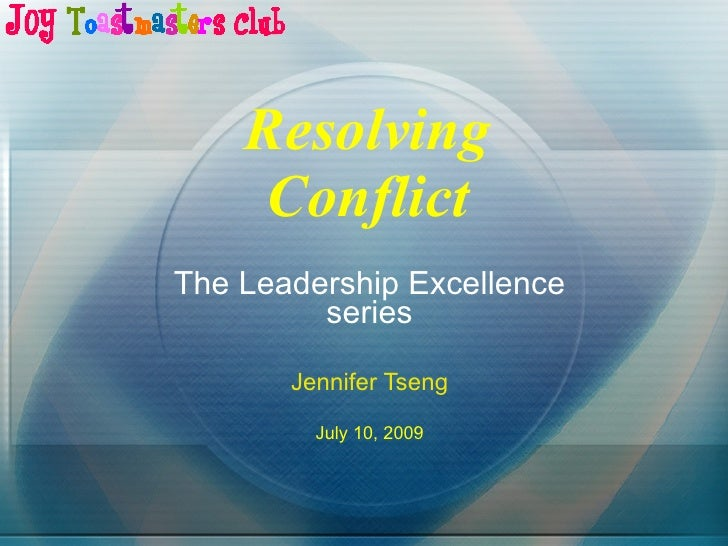 Resolving Conflict The Leadership Excellence series Jennifer Tseng July 10, 2009