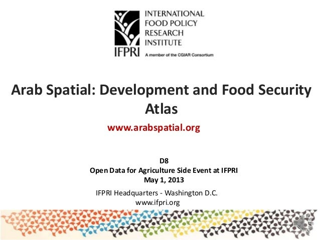 Arab Spatial: Development and Food SecurityAtlasIFPRI Headquarters - Washington D.C.www.ifpri.orgwww.arabspatial.orgD8Open...