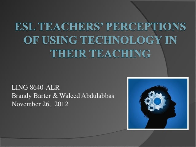 ESL Teachers' Perceptions of Using Technology