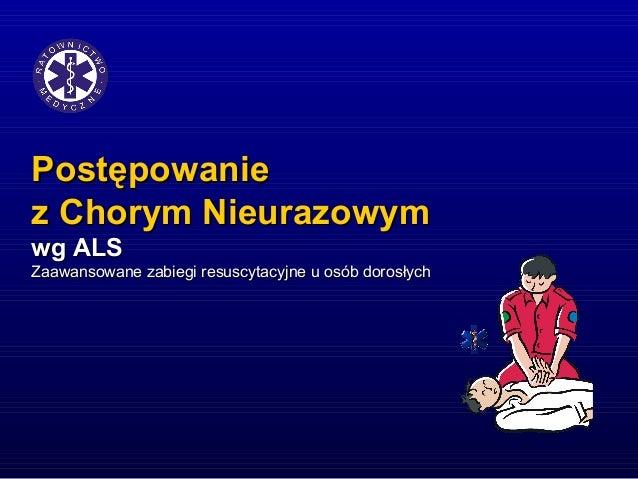PostępowaniePostępowaniez Chorym Nieurazowymz Chorym Nieurazowymwg ALSwg ALSZaawansowane zabiegi resuscytacyjne u osób dor...