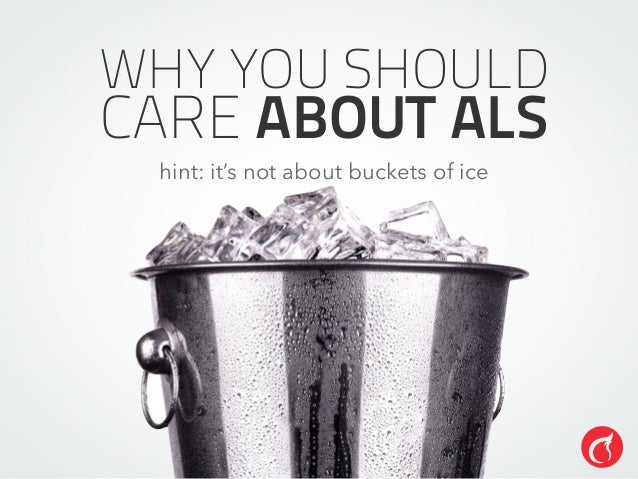 WHY YOU SHOULD CARE ABOUT ALS hint: it's not about buckets of ice