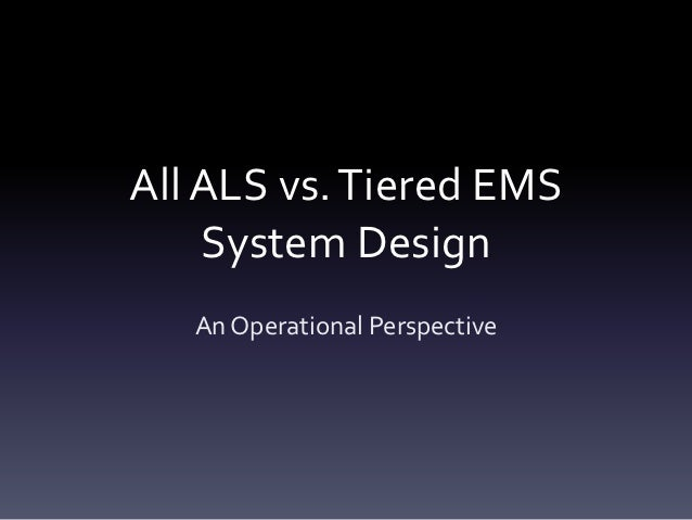 All ALS vs. Tiered EMS    System Design   An Operational Perspective