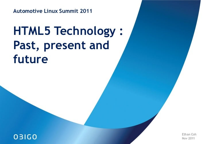 Automotive Linux Summit 2011HTML5 Technology :Past, present andfuture                               Ethan Coh             ...