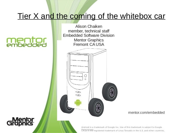 Tier X and the coming of the whitebox car                 Alison Chaiken              member, technical staff            E...