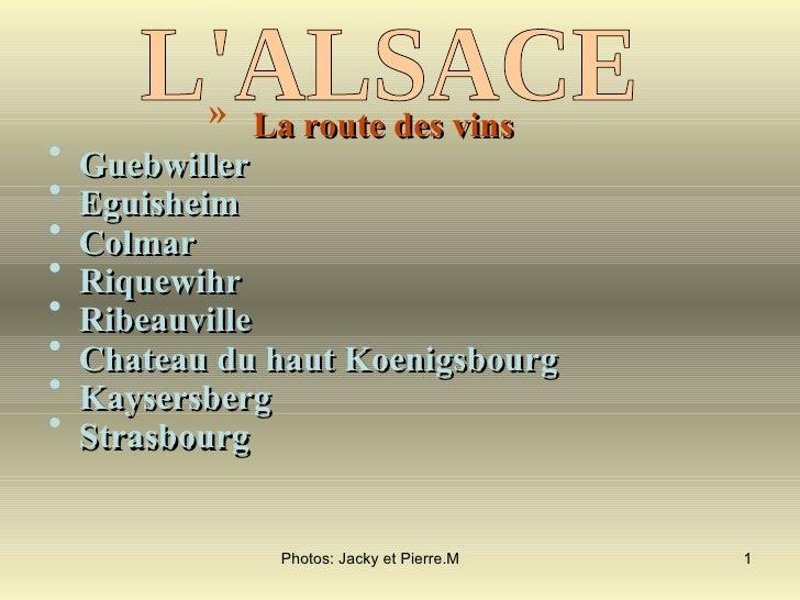 <ul><ul><ul><ul><ul><li>La route des vins </li></ul></ul></ul></ul></ul><ul><li>Guebwiller  </li></ul><ul><li>Eguisheim </...