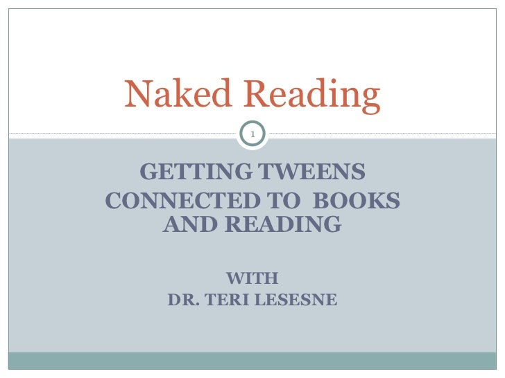 GETTING TWEENS CONNECTED TO  BOOKS AND READING WITH DR. TERI LESESNE Naked Reading