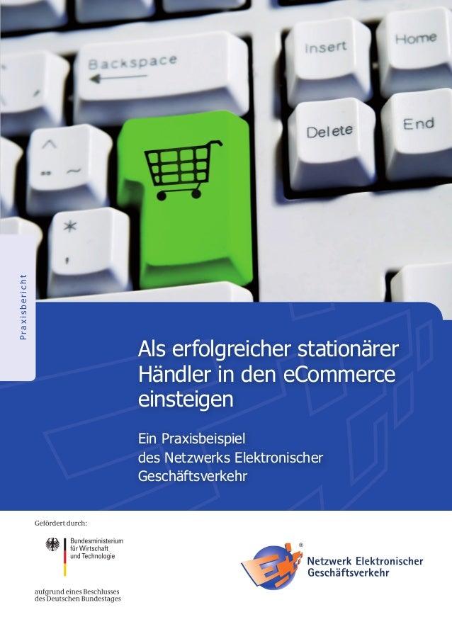 PraxisberichtAls erfolgreicher stationärerHändler in den eCommerceeinsteigenEin Praxisbeispieldes Netzwerks Elektronischer...