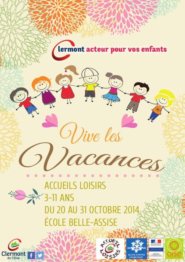 lermont acteur pour vos enfants  Vive les  ACCUEILS LOISIRS  3-11 ANS  DU 20 AU 31 OCTOBRE 2014  ÉCOLE BELLE-ASSISE