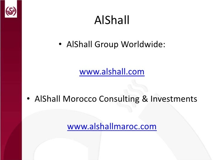 AlShall<br />AlShall Group Worldwide: <br />www.alshall.com<br />AlShall Morocco Consulting & Investments<br />www.alshall...