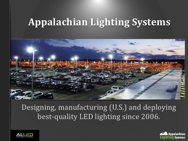 Appalachian Lighting SystemsDesigning, manufacturing (U.S.) and deploying    best-quality LED lighting since 2006.