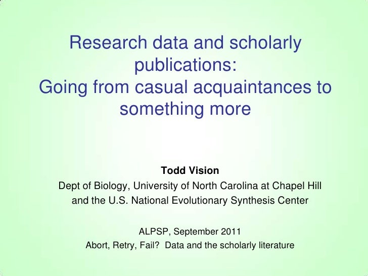 Research data and scholarly publications:Going from casual acquaintances to something more<br />Todd Vision<br />Dept of B...
