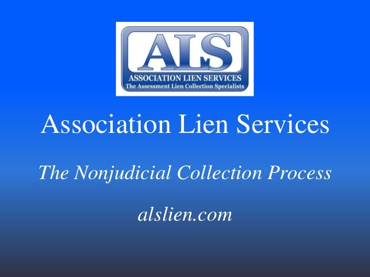 Association Lien Services<br />The Nonjudicial Collection Process<br />alslien.com<br />