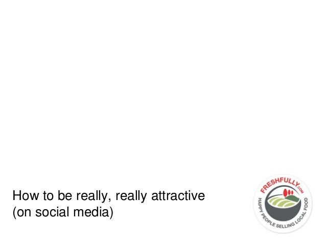 How to be really, really attractive (on social media)