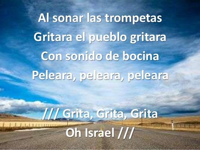 Al sonar las trompetasGritara el pueblo gritara Con sonido de bocinaPeleara, peleara, peleara /// Grita, Grita, Grita     ...