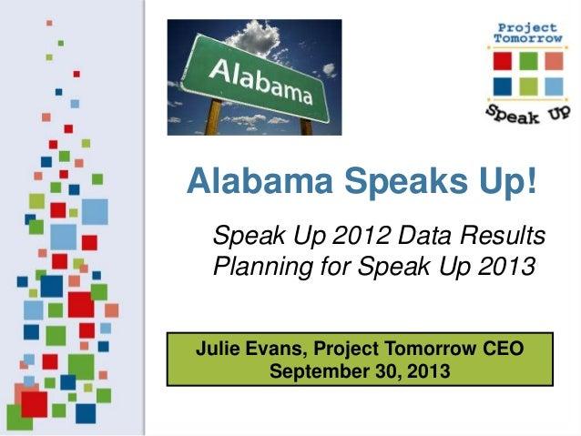 Alabama Speaks Up! Speak Up 2012 Data Results Planning for Speak Up 2013 Julie Evans, Project Tomorrow CEO September 30, 2...