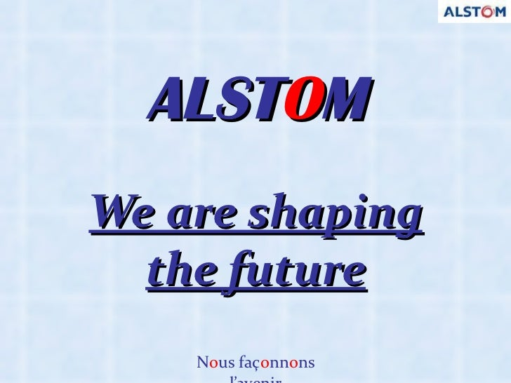ALST O M We are shaping the future