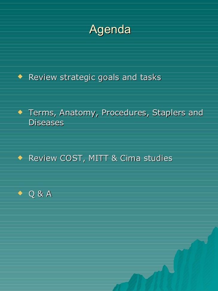 Agenda <ul><li>Review strategic goals and tasks </li></ul><ul><li>Terms, Anatomy, Procedures, Staplers and Diseases </li><...
