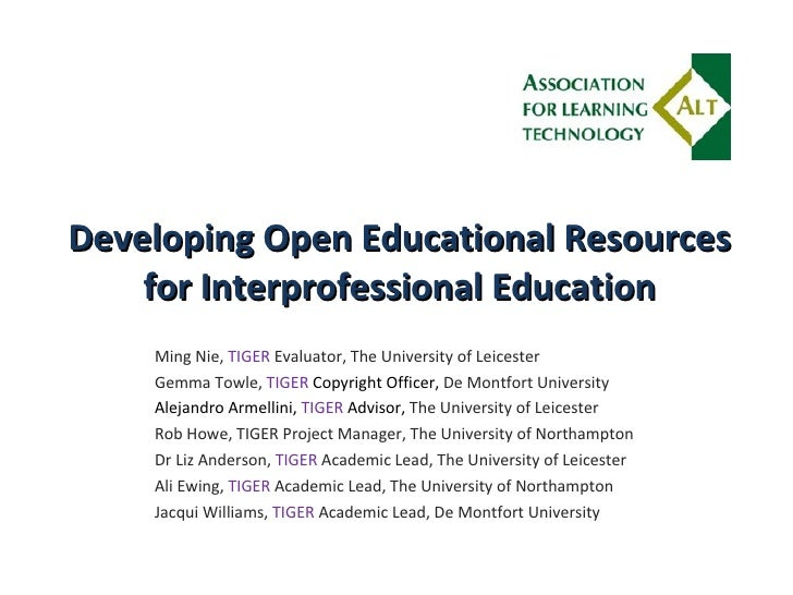 Developing Open Educational Resources for Interprofessional Education Ming Nie,  TIGER  Evaluator, The University of Leice...